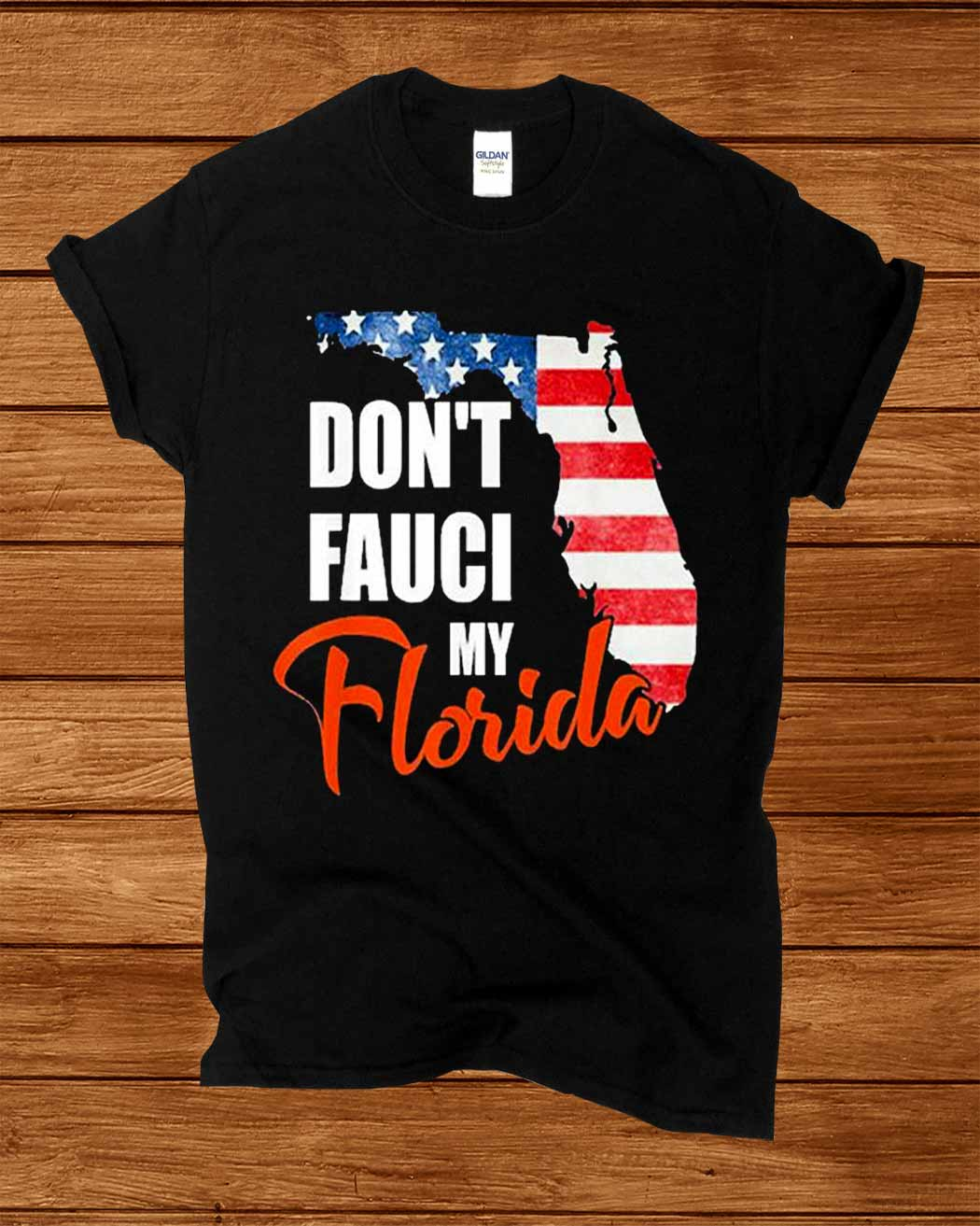 Don Rsquo T Fauci My Florida America Patriotic Usa Map Vintage Shirt