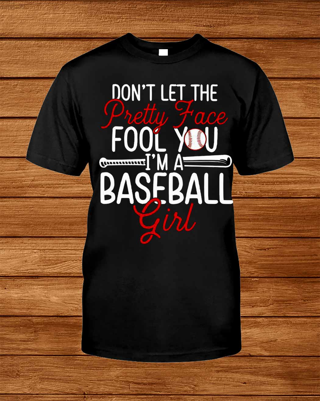 Don T Let The Pretty Face Fool You I M A Baseball Girl Shirt
