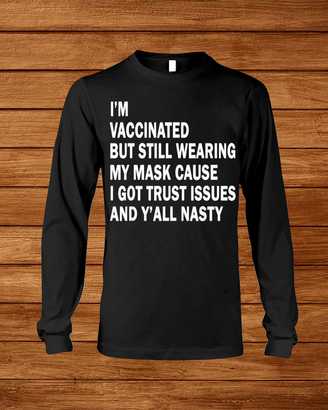 I Rsquo M Vaccinated But Still Wearing My Mask T Shirt