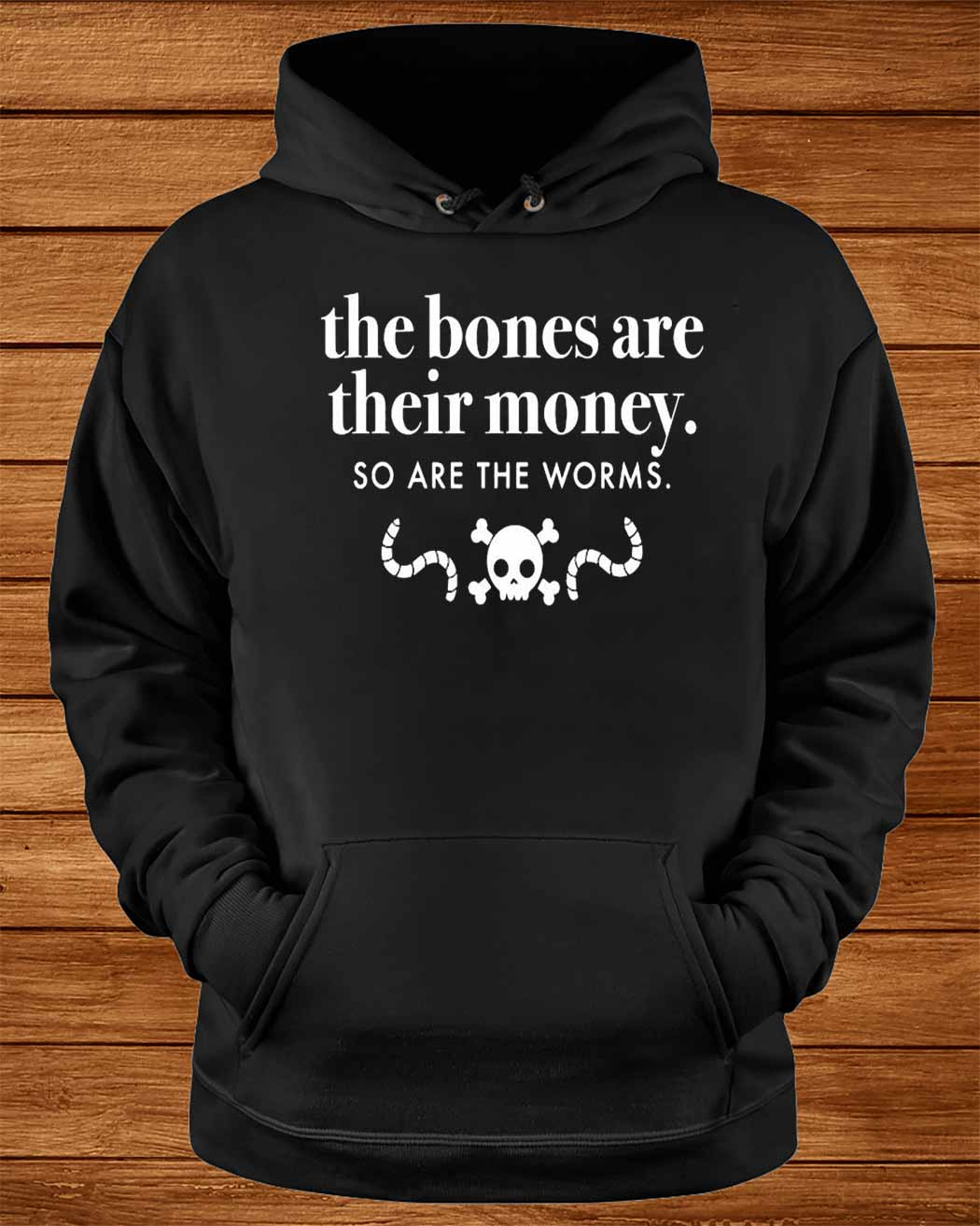 The Bones Are Their Money So Are The Worms Shirt