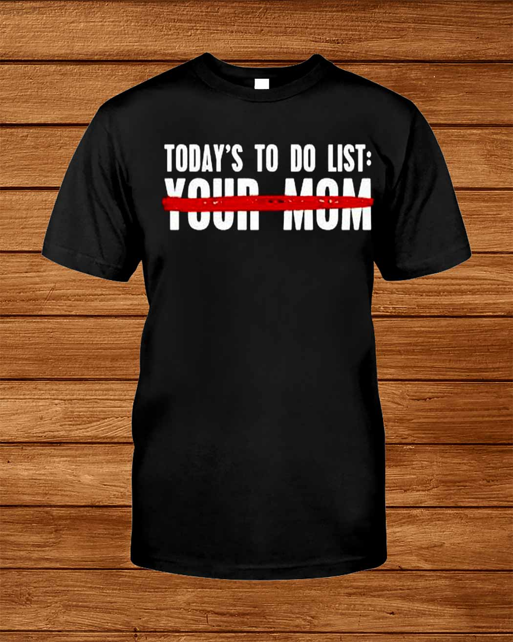 Today S To Do List Your Mom Shirt